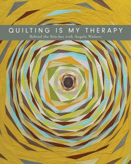 Quilting is my Therapy - Behind the Stitches with Angela Walters - Quiltbuch