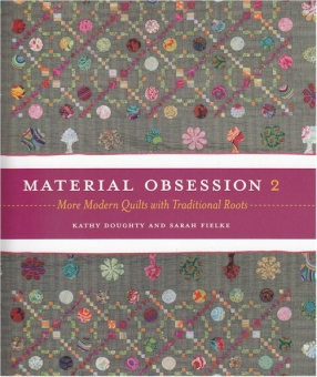 Material Obsession 2 - More Modern Quilts with traditional roots