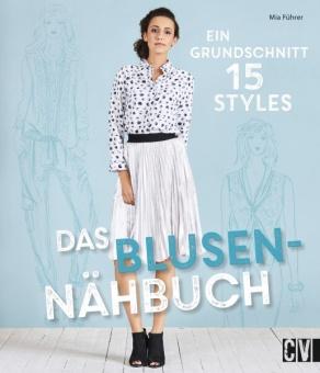 Das Blusen-Nähbuch - Ein Grundschnitt, 15 Styles - Mia Führer