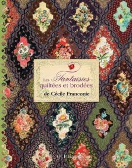 Les Fantaisies quiltées et brodées de Cécile Franconie - Crazy Quilting & Blütenstickerei - Patchworkbuch in Englisch & Französisch