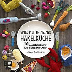 Spiel mit in meiner Häkelküche - 90 Anleitungen für Küche und Kaufladen