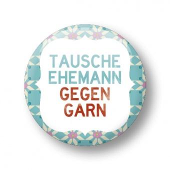 """""""Tausche Ehemann gegen Garn!""""  Anstecker - Strickimicki Buttons"""