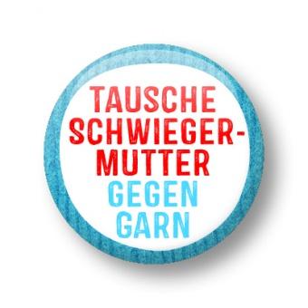 """""""Tausche Schwiegermutter gegen Garn"""" Anstecker - Strickimicki Buttons"""