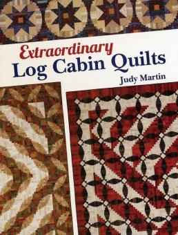 Extraordinary Log Cabin Quilts - Judy Martin's Blockhausmuster Patchworkbuch 2