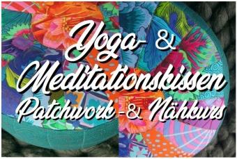 Yogabolster & Meditationskissen Nähkurs - QZ (After)workshop Anfängerkurs / Patchworkkurs
