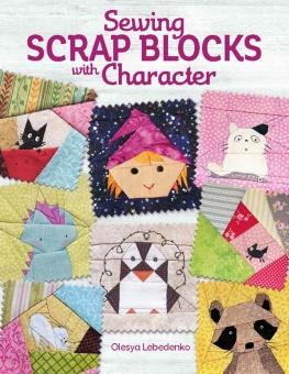 Creating Scrap Blocks with Character - Olesya Lebedenko's süße Patchworkblock-Patterns