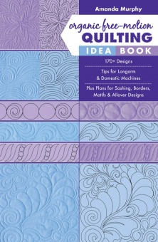 Organic Quilting Idea Book by Amanda Murphy Quiltbuch