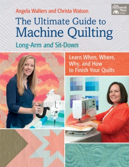 The Ultimate Guide to Machine Quilting - Longarm & Sit-Down - Angela Walters & Christa Watson