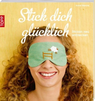 Stick dich glücklich - Sticken neu entdecken & lernen mit Anne Mende