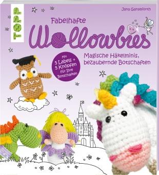 Fabelhafte Wollowbies - Magische Häkelminis, bezaubernde Botschaften