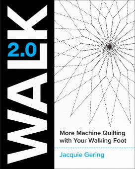 WALK 2.0 - Maschinenquilten lernen mit dem Obertransport - Jacquie Gering - Master Machine Quilting with your Walking Foot