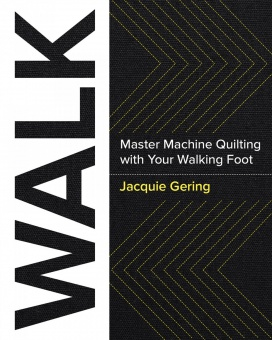 WALK - Maschinenquilten lernen mit dem Obertransport - Jacquie Gering - Master Machine Quilting with your Walking Foot
